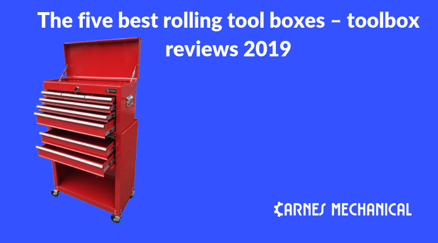 The five best rolling tool boxes – toolbox reviews 2019